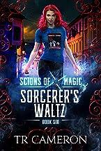 Sorcerer's Waltz: An Urban Fantasy Action Adventure (Scions of Magic Book 6)