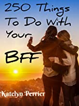 250 Fun Things to Do With Your BFF (Best Friend Forever)