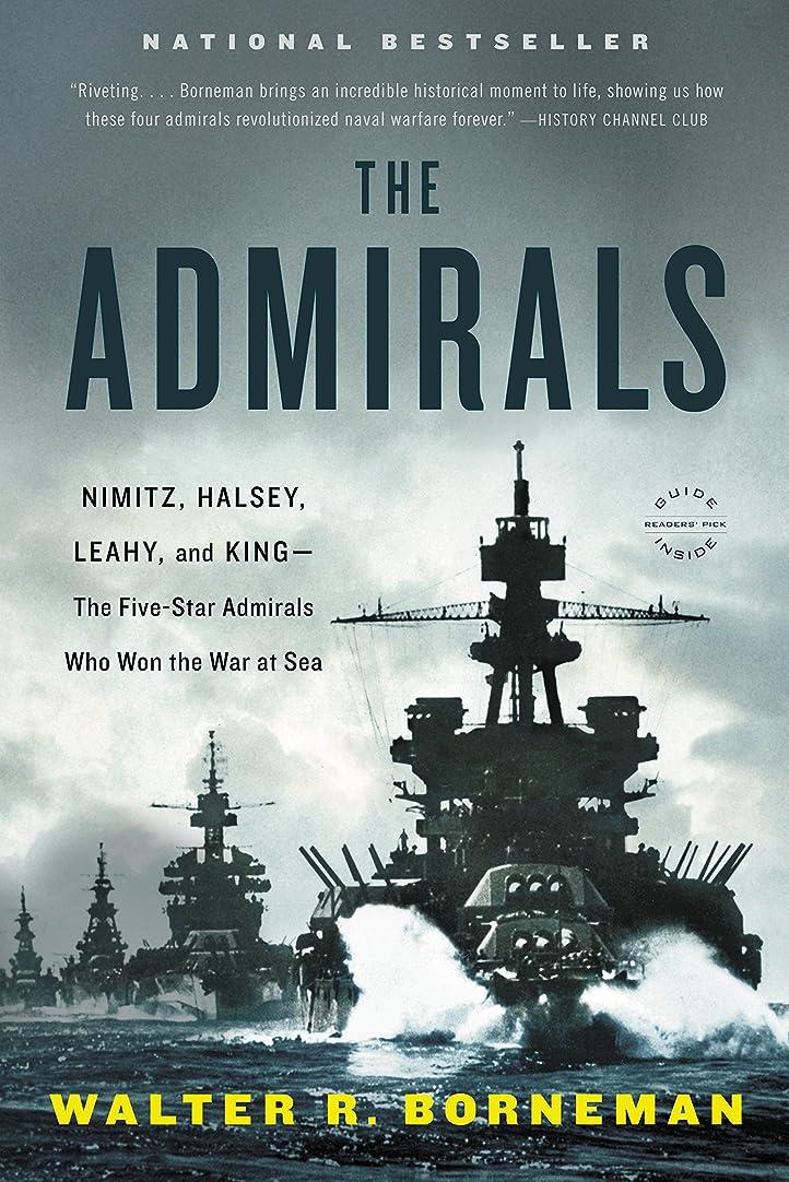 引く靴下激しいThe Admirals: Nimitz, Halsey, Leahy, and King--The Five-Star Admirals Who Won the War at Sea (English Edition)