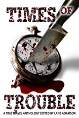 Times of Trouble (A Time Travel Anthology) Kindle Edition