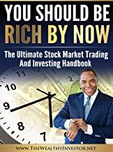You Should Be Rich By Now: The Stock Market Trading and Investing Handbook