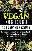 VEGAN KOCHBUCH: 101 vegane Rezepte: Ihr veganes Kochbuch für Frühstück, Salate, Abendessen, Dessert & Snacks (Vegane Ernährung für Faule) (German Edition)