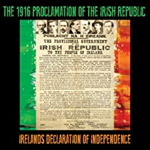 The 1916 Proclamation of the Irish Republic (Ireland's Declaration of Independence)
