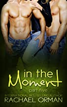 In The Moment: Part Five  (An Erotic Menage Romance Short Story) (Moments Book 5)
