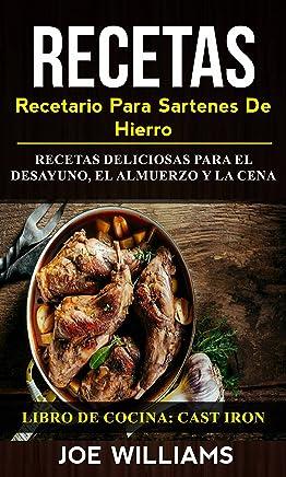 Recetas: Recetario Para Sartenes De Hierro: Recetas Deliciosas Para El Desayuno, El Almuerzo