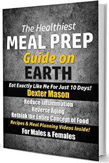 The Healthiest Meal Prep Guide on Earth: Eat Exactly Like Me for Just 10 Days!: Reduce Inflammation - Reverse Aging - Rethink the Entire Concept of Food - Recipes & Meal Planning Videos Inside!