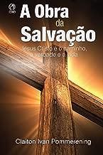 A Obra da Salvação: Jesus Cristo é o Caminho, a Verdade e a Vida (Portuguese Edition)