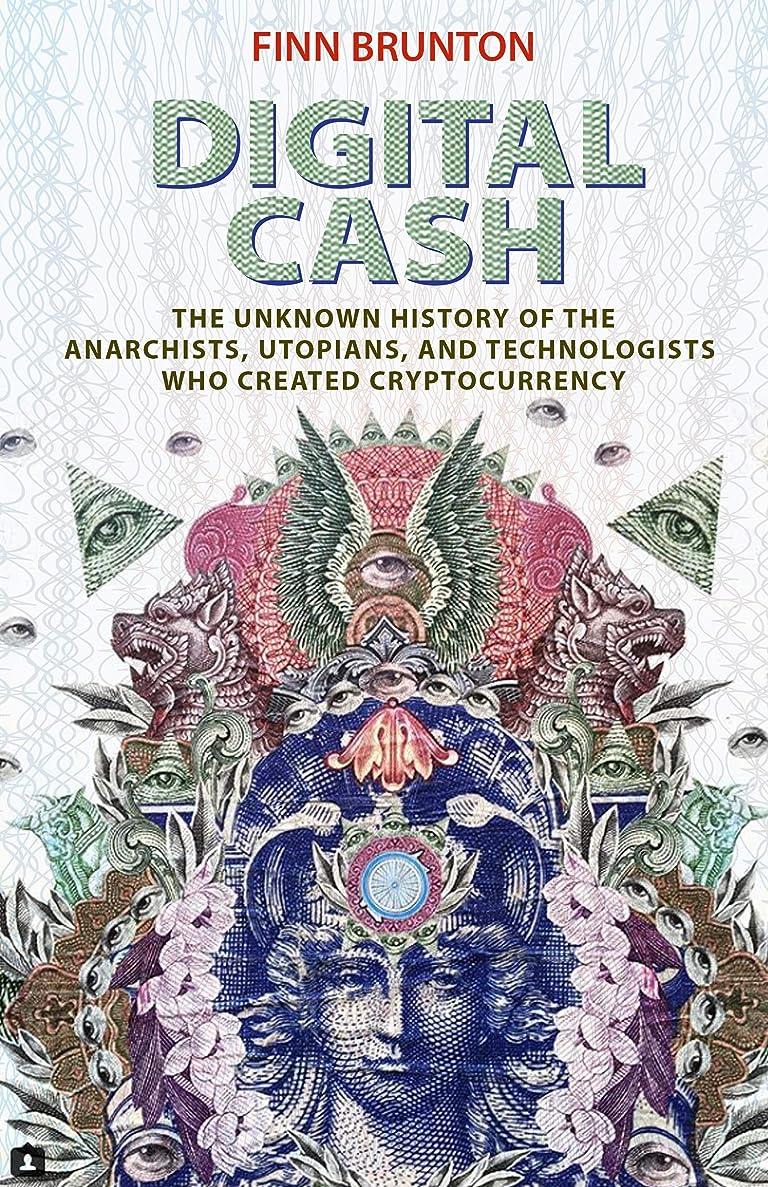 ありがたい知人プラットフォームDigital Cash: The Unknown History of the Anarchists, Utopians, and Technologists Who Created Cryptocurrency (English Edition)
