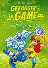 Gefangen im Game - Rebellion der Roboter: Spannendes Kinderbuch über Gaming für Jungen und Mädchen ab 8 Jahre (German Edit...