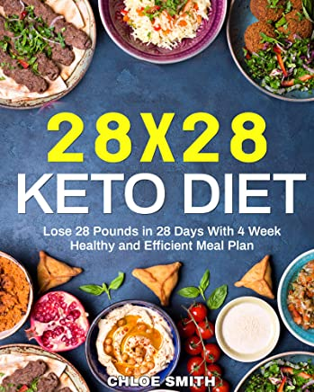 28 x 28 Keto Diet: Lose 28 Pounds in 28 Days With 4 Weeks Healthy and Efficient Meal Plan (English Edition)