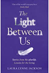 The Light Between Us: Lessons from Heaven That Teach Us to Live Better in the Here and Now Kindle Edition