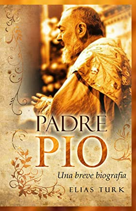 Padre Pio: Una breve biografia (1887-1968)