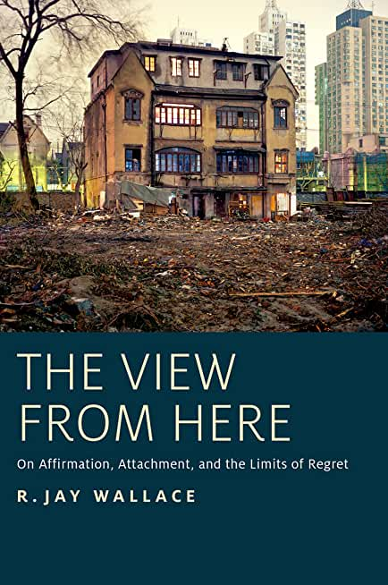 The View from Here: On Affirmation, Attachment, and the Limits of Regret (English Edition)