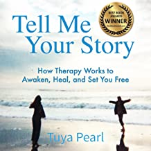 Tell Me Your Story: How Therapy Works to Awaken, Heal, and Set You Free