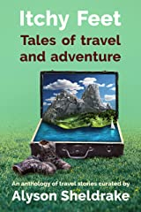 Itchy Feet - Tales of travel and adventure: An anthology of travel stories (The Travel Stories Series) Kindle Edition