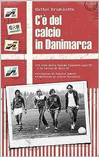 C'è del calcio in Danimarca: Il boom della Danish Dynamite anni '80 e la favola di Euro '92 (Storie Mondiali Vol. 3) (Italian Edition)
