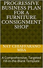Progressive Business Plan for a Furniture Consignment Shop: A Comprehensive, Targeted Fill-in-the-Blank Template