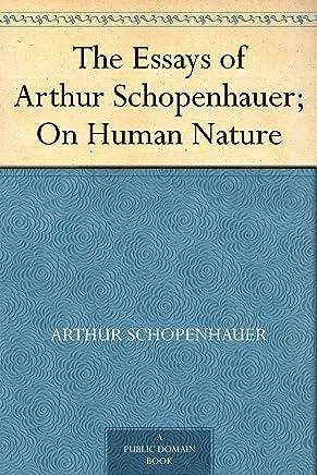 The Essays of Arthur Schopenhauer; On Human Nature (English Edition)