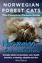 Norwegian Forest Cats The Complete Owners Guide Norwegian Cats and Kittens: Includes advice on purchase, care, health, bre...