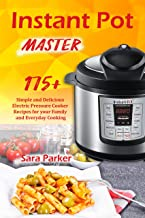 Instant Pot Master: 175 Simple and Delicious Electric Pressure Cooker Recipes for your Family and Everyday Cooking