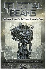 Celestial Beans: Digital Science Fiction Anthology (Digital Science Fiction Short Stories Series Three Book 2) Kindle Edition
