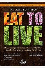 Eat to Live: Das wirkungsvolle, nährstoffreiche Programm für schnelles und nachhaltiges Abnehmen (German Edition) Kindle Edition