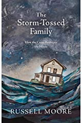 The Storm-Tossed Family: How the Cross Reshapes the Home Kindle Edition