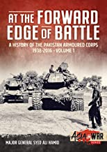 At the Forward Edge of Battle: A History of the Pakistan Armoured Corps 1938-2016 - Volume 1 (Asia@War)