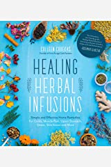 Healing Herbal Infusions: Simple and Effective Home Remedies for Colds, Muscle Pain, Upset Stomach, Stress, Skin Issues and More Kindle Edition