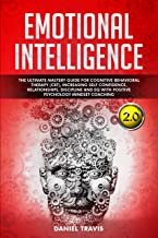 Emotional Intelligence 2.0: The Ultimate Mastery Guide For Cognitive Behavioral Therapy (CBT), Increasing Self Confidence, Discipline and EQ With Positive Psychology Mindset Coaching