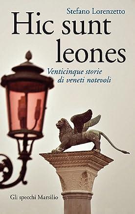 Hic sunt leones: Venticinque storie di veneti notevoli (Gli specchi)