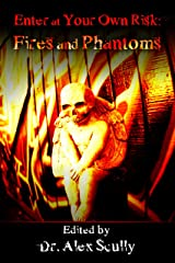 Enter At Your Own Risk: Fires and Phantoms Kindle Edition