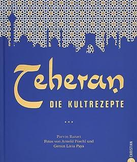 Persische Küche: Teheran. Die Kultrezepte. Orientalisch koc