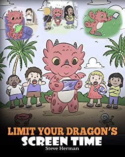 Limit Your Dragon's Screen Time: Help Your Dragon Break His Tech Addiction. A Cute Children Story to Teach Kids to Balance Life and Technology. (My Dragon Books Book 30) (English Edition)