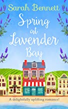 Spring at Lavender Bay: the bestselling and delightfully uplifting holiday romance for 2019! (Lavender Bay, Book 1)