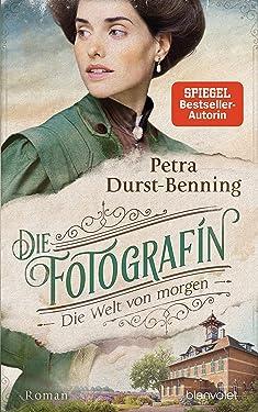 Die Fotografin - Die Welt von morgen: Roman (Fotografinnen-Saga 3) (German Edition)