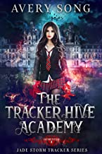 The Tracker Hive Academy: Semester One (Jade Storm Tracker Series Book 1)