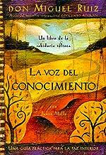 La voz del conocimiento: Una guía práctica para la paz interior (Un libro de la sabiduría tolteca) (Spanish Edition)