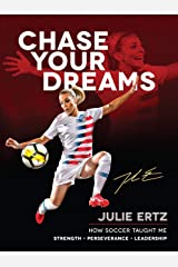 Chase Your Dreams: How Soccer Taught Me Strength, Perseverance, and Leadership Kindle Edition