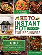 Keto Instant Pot Cookbook for Beginners: 600 Ketogenic Diet Pressure Cooker Recipes for Nutritious, Ready-to-Go Meals (28 Days Meal Plan Included) (English Edition)