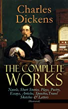 The Complete Works of Charles Dickens: Novels, Short Stories, Plays, Poetry, Essays, Articles, Speeches, Travel Sketches &...