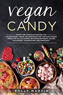 Vegan Candy: Gummy and Chocolate Recipes For A Plant-Based, Vegan, Or Vegetarian Diet. Delicious Vegan Treats For All Occa...