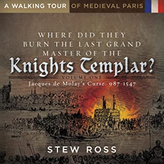 Where Did They Burn The Last Grand Master of the Knights Templar?-Jacques de Molay's Curse Volume 1 A Walking Tour of Medi...