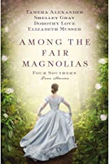 Among the Fair Magnolias: Four Southern Love Stories Kindle Edition