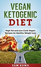 Vegan Ketogenic Diet Cookbook: High Fat and Low Carb Vegan Recipes for Healthy Weight Loss