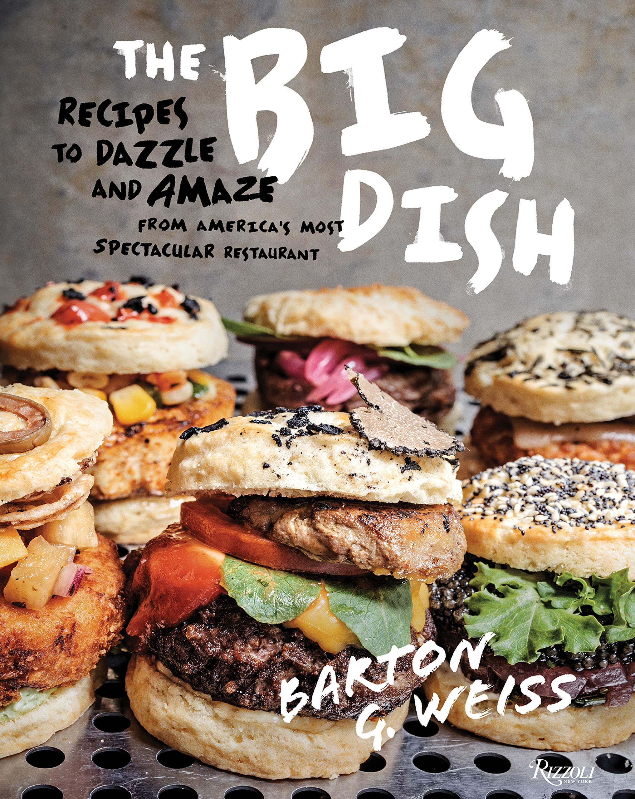 The Big Dish: Recipes to Dazzle and Amaze from America's Most Spectacular Restaurant