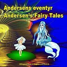 Andersens eventyr. Andersen's Fairy Tales. Bilingual Book in English and Danish: Dansk og Engelsk Udgave Tosproget Bog (Da...