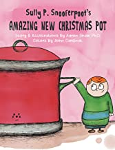 Sully P. Snooferpoot's Amazing New Christmas Pot: A Picture Book for Kids