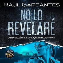 No lo revelaré [Will Not Reveal It]: Un relato policíaco de asesinatos, misterio y conspiraciones [A Detective Tale of Mur...