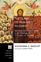 The Claim of Humanity in Christ: Salvation and Sanctification in the Theology of T. F. and J. B. Torrance (Princeton Theol...
